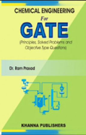 Chemical Engineering for GATE: Theory, Principles, Solved Examples and Objective Questions