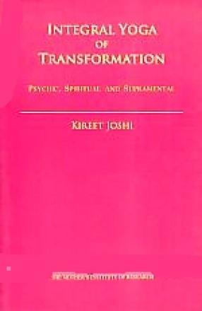 Integral Yoga of Transformation: Psychic, Spiritual and Supramental