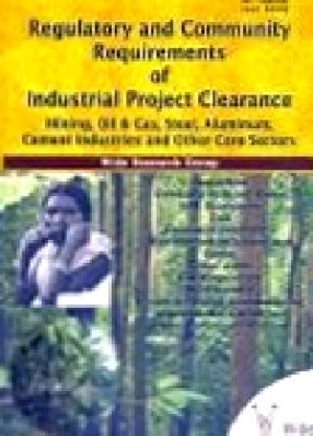 Regulatory and Community Requirements of Industrial Project Clearance Mining, Oil & Gas, Steel, Aluminum, Cement Industries and Other Core Sectors