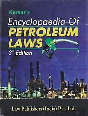 Kumar's Encyclopaedia of Petroleum Laws: With Commentaries on Petroleum Act, Petroleum Rules & Petroleum Concession Rules