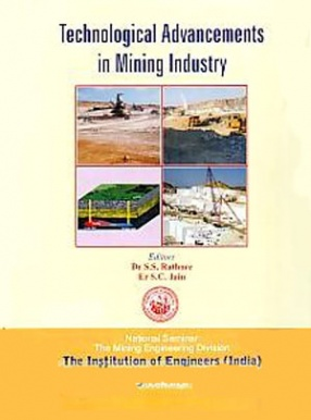 Technological Advancements in Mining Industry: National Seminar, The Mining Engineering Division, The Institution of Engineers (India), Udaipur, India, December 2009: Proceedings