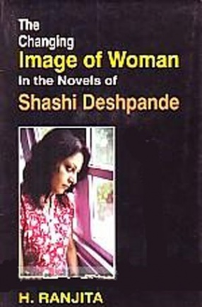 The Changing Image of Woman in the Novels of Shashi Deshpande