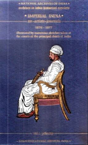 Imperial India: An Artists Journals, 1876-1877: Illustrated by Numerous Sketches Taken at the Courts of the Principal Chiefs of India