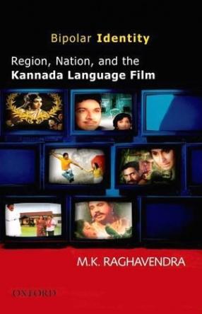 Bipolar Identity: Region Nation and the Kannada Language Film
