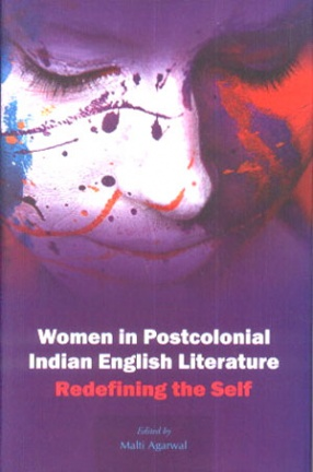 Women in Postcolonial Indian English Literature: Redefining the Self
