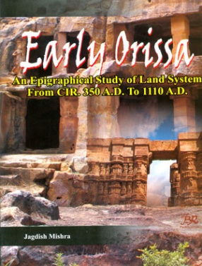 Early Orissa: An Epirgraphical Study of Land System from CIR. 350 A.D. to 1110 A.D.