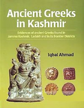 Ancient Greeks in Kashmir: Evidences of Ancient Greeks Found in Jammu Kashmir, Ladakh and in Its Frontier Districts