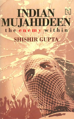 The Indian Mujahideen: Tracking the Enemy Within