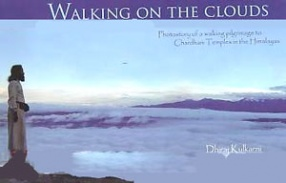 Walking on The Clouds: Photostory of a Walking Pilgrimage to Chardham Temples in the Himalayas