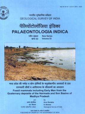 Memoirs of the Geological Survey of India Palaeontologia Indica: Fossil Mammals Including Early Man From the Quaternary Deposits of the Narmada and Son Basins of Madhya Pradesh India: New Series Volume 53