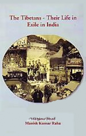 The Tibetans: Their Life in Exile in India
