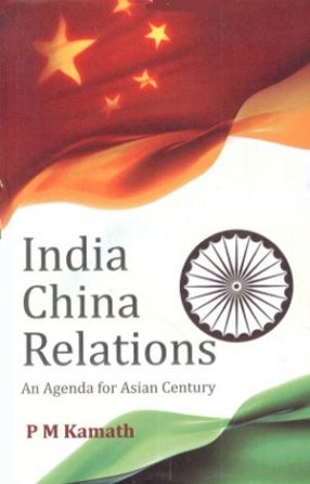 India-China Relations: An Agenda for the Asian Century