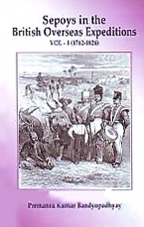 Sepoys in the British Overseas Expeditions: 1762-1826, Volume 1