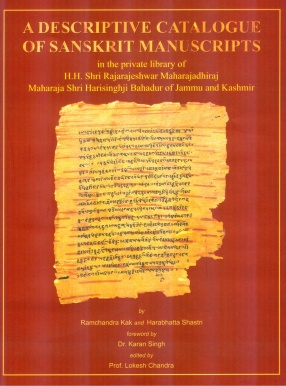 A Descriptive Catalogue of Sanskrit Manuscripts in the Private Library of H.H. Shri Rajarajesjwar Maharajadhiraj Maharaja Shri Harisinghji Bahadur of J & K and Mahacinacara Kaksaputa and Tararahasya