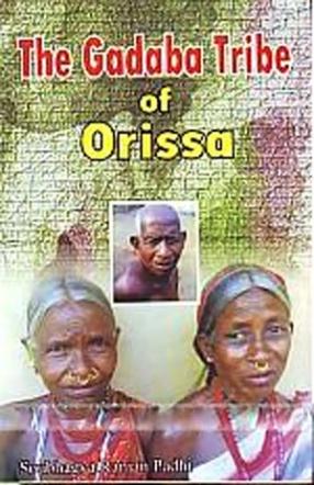 The Gadaba Tribe of Orissa: A Study in Its Socio-Economic Transformation