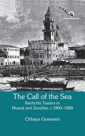 The Call of The Sea: Kachchhi Traders in Muscat and Zanzibar, c. 1800-1880