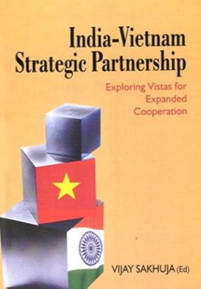 India-Vietnam Strategic Partnership: Exploring Vistas for Expanded Cooperation
