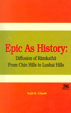Epic as History: Diffusion of Ramkatha From Chin Hills to Lushai Hills
