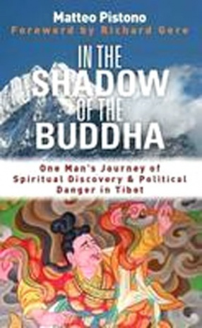 In The Shadow Of The Buddha: Secret Journeys And Spiritual Discovery In Tibet