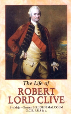 The Life of Robert Lord Clive: Collected from the Family Papers