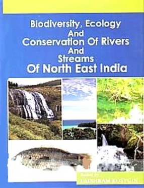 Biodiversity, Ecology and Conservation of Rivers and Streams of North East India