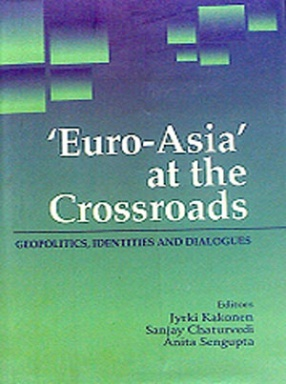 'Euro-Asia' at the Crossroads: Geopolitics, Identities and Dialogues