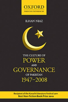 The Culture of Power and Governance of Pakistan: 1947-2008