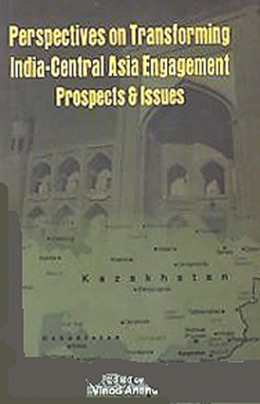 Perspectives on Transforming India-Central Asia Engagement: Prospects and Issues
