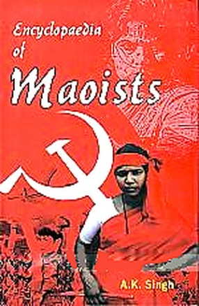 Encyclopaedia of Maoists (In 3 Volumes)