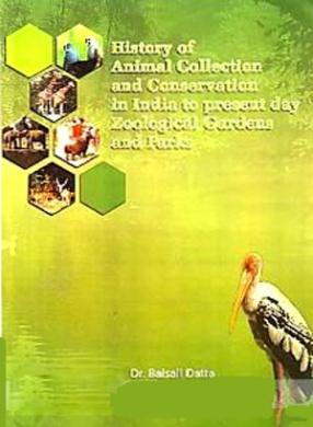 History of Animal Collection and Conservation in India to Present Day Zoological Gardens and Parks