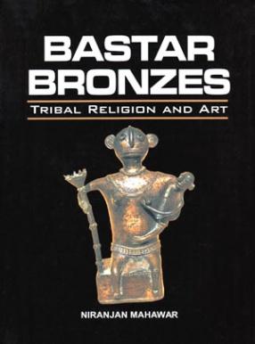 Bastar Bronzes: Tribal Religion and Art