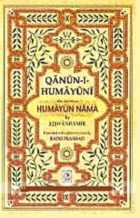 Qanun-i-Humayuni: Also Known as Humayun Nama of Khwandamir: Died A.H 942, A.D. 1535