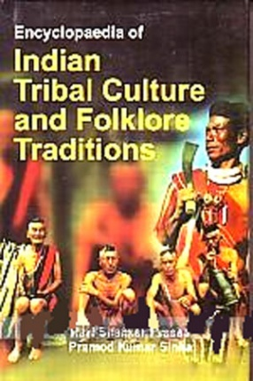 Encyclopaedia of Indian Tribal Culture and Folklore Traditions (In 18 Volumes)