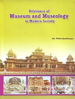 Relevance of Museum and Museology in Modern Society