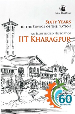 Sixty Years in the Service of the Nation: An Illustrated History of IIT Kharagpur