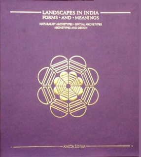 Landscapes in India: Forms and Meanings: Naturalist Archetypes; Spatial Archetypes; Archetypes and Design