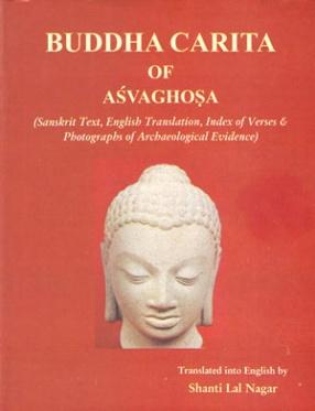 Buddha Carita of Asvaghosa: Sanskrit Text, English Translation, Index of Verses & Photographs of Archaeological Evidence