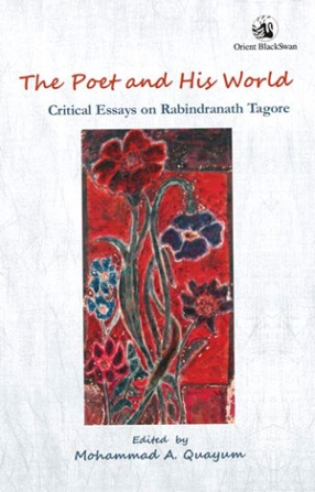The Poet and His World: Critical Essays on Rabindranath Tagore