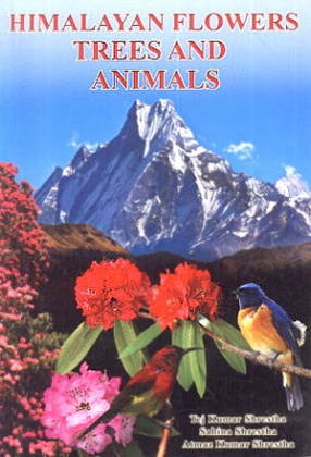 Himalayan Flowers, Trees and Animals: A Pictorial Exposition of the Natural History and Himalayan Wilderness