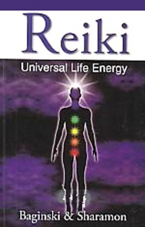 Reiki: Universal Life Energy: A Holistic Method of Treatment for the Professional Practice, Absentee Healing and Self-Treatment of Mind, Body and Soul