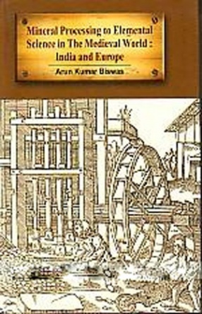 Mineral Processing to Elemental Science in the Medieval World: India and Europe