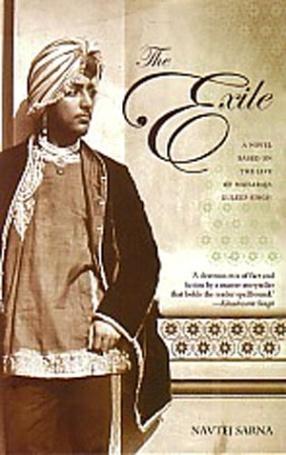 The Exile: A Novel Based on the Life of Maharaja Duleep Singh