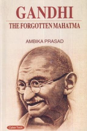 Gandhi: The Forgotten Mahatma