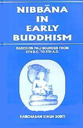 Nibbana in Early Buddhism: Based on Pali Sources: 6th B.C. to 5th A.D.
