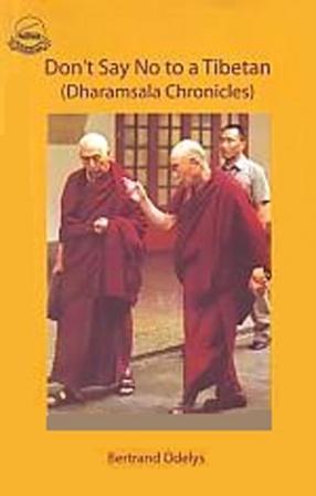 Don't Say No To a Tibetan: Dharamsala Chronicles