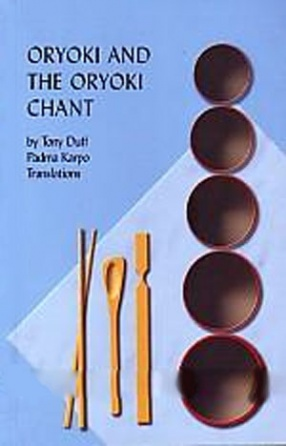Oryoki and the Oryoki Chant: Including the Sutra of the Recollection of the Noble Three Jewels and the Tibetan Monastic Meal Liturgy and Full Commentaries to Them