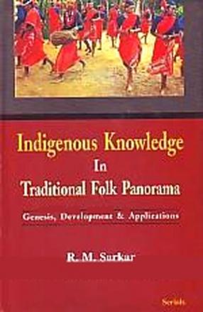 Indigenous Knowledge in Traditional Folk Panorama: Genesis, Development & Applications