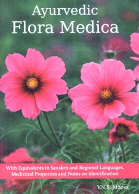 Ayurvedic Flora Medica: With Equivalents in Sanskrit and Regional Languages Medicinal Properties and Notes on Identification