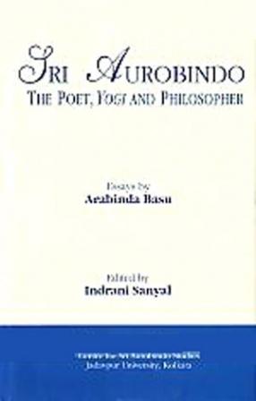 Sri Aurobindo: The Poet, Yogi and Philosopher