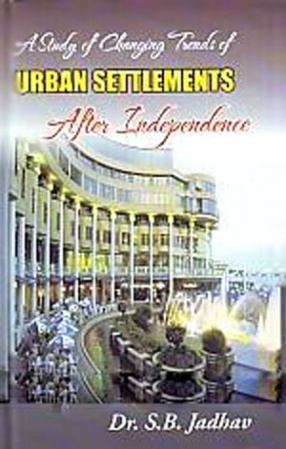 A Study of Changing Trends of Urban Settlements After Independence